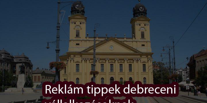 Reklámozna Debrecen városában? Adunk pár online marketing tippet debreceni vállalkozások részére